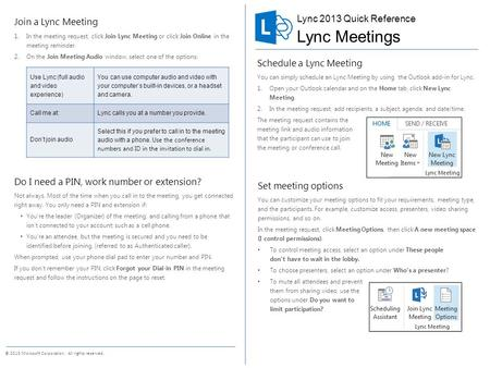 © 2013 Microsoft Corporation. All rights reserved. Schedule a Lync Meeting You can simply schedule an Lync Meeting by using the Outlook add-in for Lync.