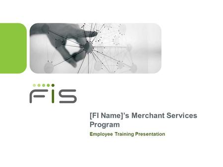 [FI Name]s Merchant Services Program Employee Training Presentation.