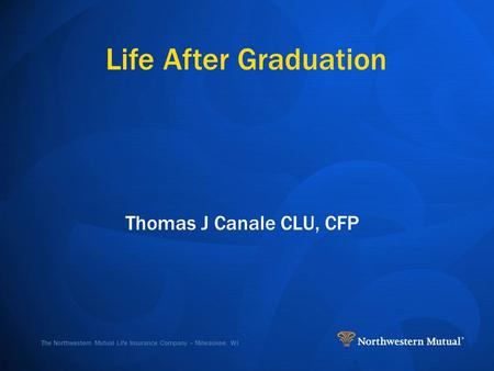 The Northwestern Mutual Life Insurance Company – Milwaukee, WI Life After Graduation Thomas J Canale CLU, CFP.