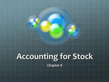 Accounting for Stock Chapter 8. Stock Stock – goods purchased by a trading firm for the purpose of resale at a profit. Note - shelving, business vehicles.