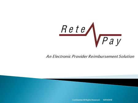An Electronic Provider Reimbursement Solution 12/01/2010Confidential-All Rights Reserved-