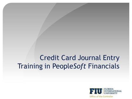 Credit Card Journal Entry Training in PeopleSoft Financials Office of the Controller.