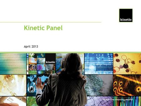 Kinetic Panel April 2013. Kinetic Moving Minds Panel Regular consumer online survey 500 UK residents Surveyed from 15 th to 19 th April 2013 Covering.