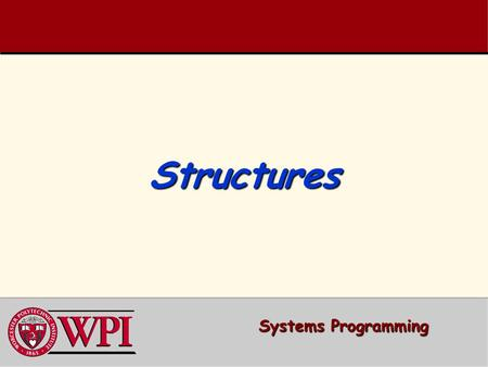 StructuresStructures Systems Programming. StructuresStructures Structures Structures Typedef Typedef Declarations Declarations Using Structures with Functions.