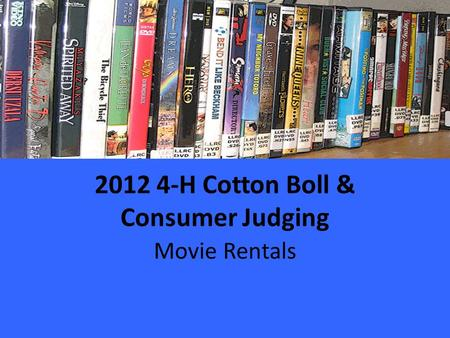 2012 4-H Cotton Boll & Consumer Judging Movie Rentals.