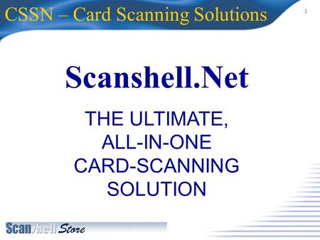 1 Scanshell.Net CSSN – Card Scanning Solutions THE ULTIMATE, ALL-IN-ONE CARD-SCANNING SOLUTION.