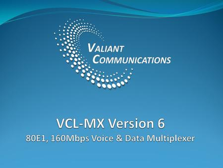 2 Product Overview Multi Service Platform VCL-MX Version 6 - E1 160Mbps Multiplexer supports DXC, data and voice traffic For DXC (cross-connect) application: