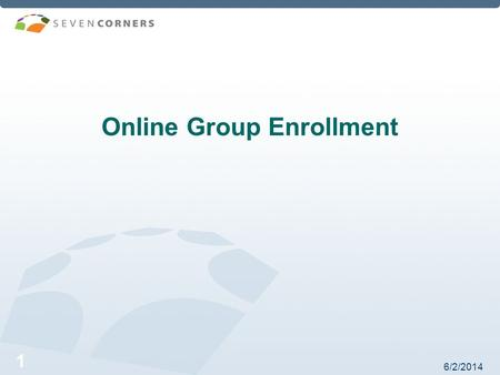 6/2/2014 1 Online Group Enrollment. 6/2/2014 2 Introduction Thank you for choosing Online Enrollment! This presentation will walk you through the Online.