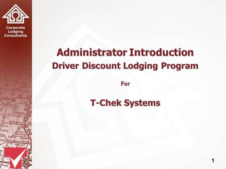 1 Administrator Introduction Driver Discount Lodging Program For T-Chek Systems.