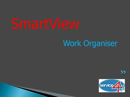 SmartView Work Organiser. SmartView – Work Organiser Developed in conjunction with leading Dealer Groups.