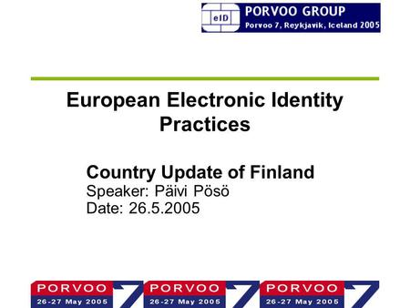 European Electronic Identity Practices Country Update of Finland Speaker: Päivi Pösö Date: 26.5.2005.