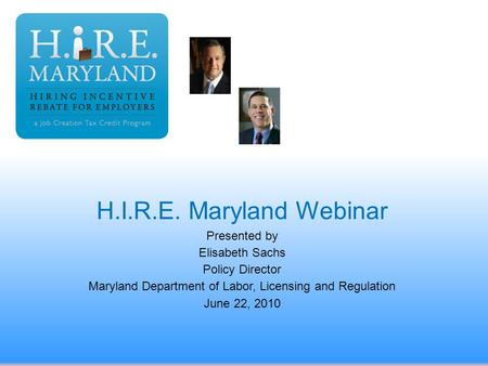 H.I.R.E. Maryland Webinar Presented by Elisabeth Sachs Policy Director Maryland Department of Labor, Licensing and Regulation June 22, 2010.