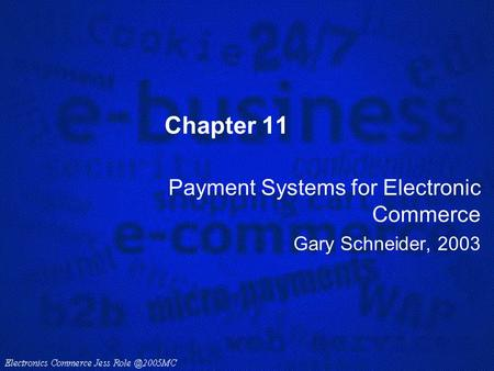 Payment Systems for Electronic Commerce Gary Schneider, 2003