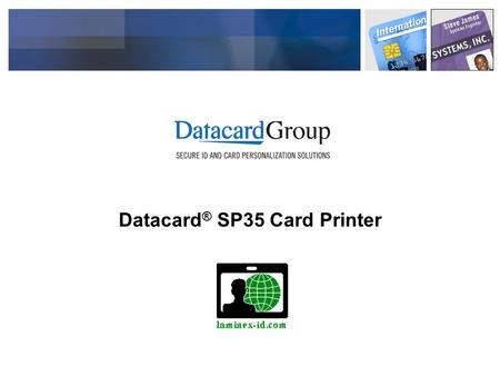 Datacard ® SP35 Card Printer. ID Market Trends Printers and ID software are becoming a fast growing commodity Price pressure is increasing because of.