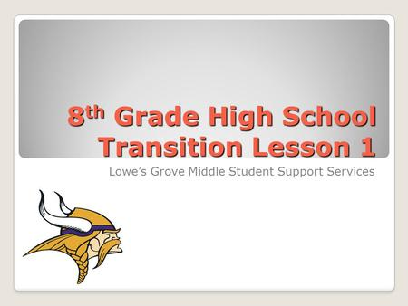 8 th Grade High School Transition Lesson 1 Lowes Grove Middle Student Support Services.