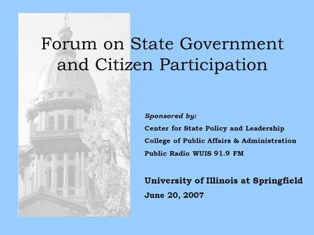Forum on State Government and Citizen Participation Sponsored by: Center for State Policy and Leadership College of Public Affairs & Administration Public.