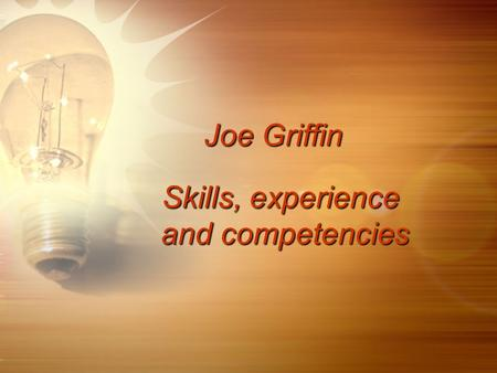Joe Griffin Skills, experience and competencies and competencies.