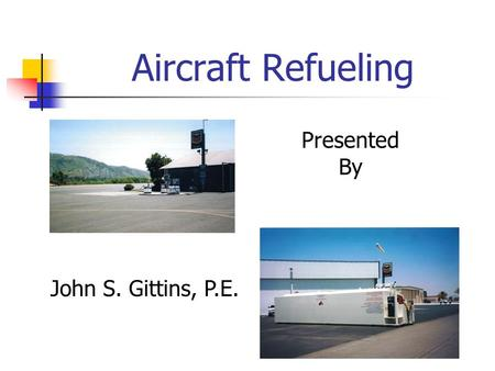 Aircraft Refueling Presented By John S. Gittins, P.E.