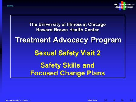 Main Menu UIC / HBHC Treatment Advocacy Program TAP: Sexual safety 2 12/9/03 1 The University of Illinois at Chicago Howard Brown Health Center Treatment.