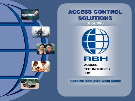 ACCESS CONTROL SOLUTIONS Since 1995. RBH Access Technologies RBH was established in 1995 and released its first Axiom system in the fall of 1996. To date.
