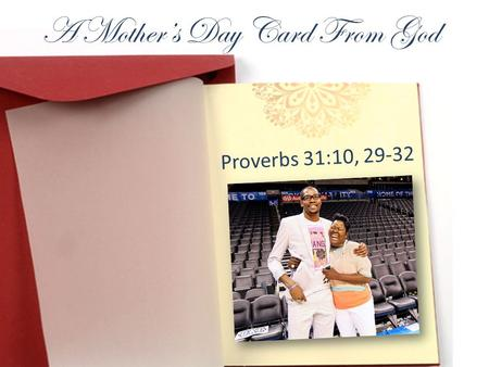 A Mothers Day Card From God Proverbs 31:10, 29-32.