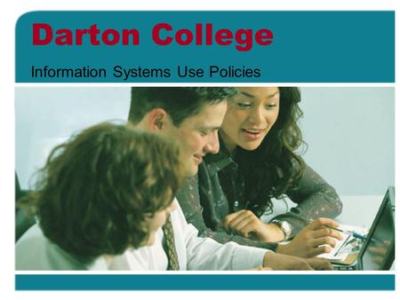 Darton College Information Systems Use Policies. Introduction Dartons Information Systems are critical resources. The Information Systems Use Policies.