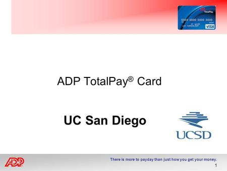 There is more to payday than just how you get your money. 1 ADP TotalPay ® Card UC San Diego.