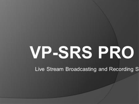 VP-SRS PRO Live Stream Broadcasting and Recording System.