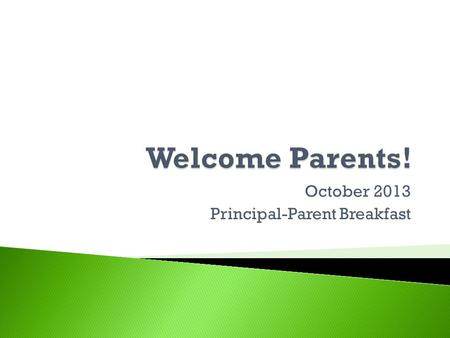 October 2013 Principal-Parent Breakfast. Parent Teacher Conferences!