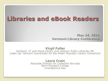 Libraries and eBook Readers Virgil Fuller Hartland, VT and Howe Library and Lebanon Public Libraries, NH Listen Up! Vermont Coordinator for the Green Mountain.