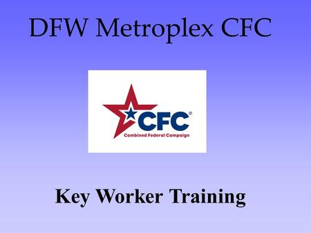 DFW Metroplex CFC Key Worker Training. The #1 reason federal workers do not give?? NO ONE ASKED ME!!