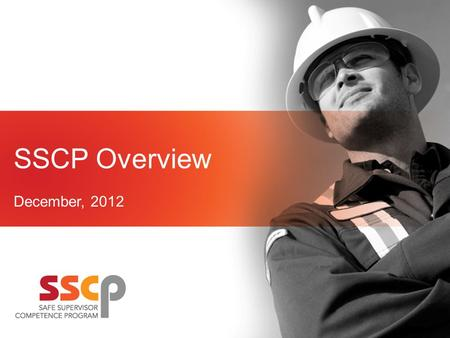 SSCP Overview December, 2012. What is SSCP? Program Mandate Why? Who? Supervisor Competence Standards Pathway Where To Get Training How To Get Involved.