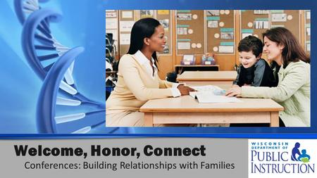 Welcome, Honor, Connect Conferences: Building Relationships with Families.