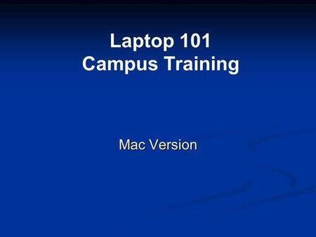 Laptop 101 Campus Training Mac Version. Introduction Learning Objectives After completing this course the participant will be able to: 1. Successfully.
