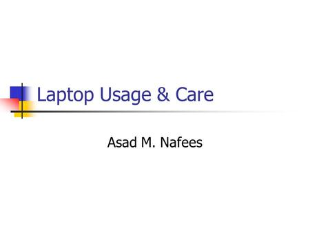 Laptop Usage & Care Asad M. Nafees. Inserting a Battery Pack To insert a battery pack into the battery bay: 1. Turn the notebook upside down on a flat.