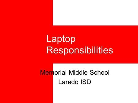 Laptop Responsibilities Memorial Middle School Laredo ISD.