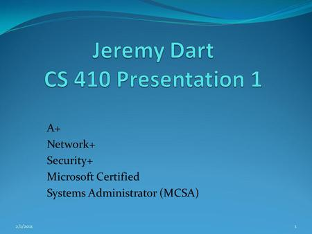A+ Network+ Security+ Microsoft Certified Systems Administrator (MCSA) 2/1/20111.