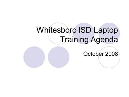 Whitesboro ISD Laptop Training Agenda October 2008.