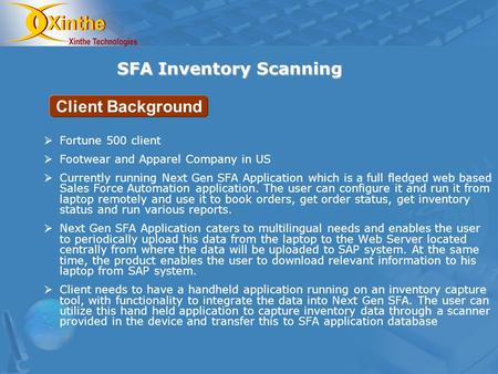 SFA Inventory Scanning Fortune 500 client Footwear and Apparel Company in US Currently running Next Gen SFA Application which is a full fledged web based.