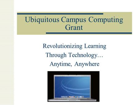 Ubiquitous Campus Computing Grant Revolutionizing Learning Through Technology… Anytime, Anywhere.