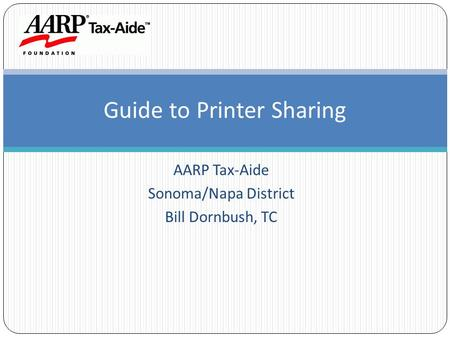 AARP Tax-Aide Sonoma/Napa District Bill Dornbush, TC Guide to Printer Sharing.