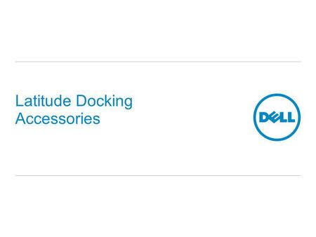 Latitude Docking Accessories. Overview- Docking Stations.