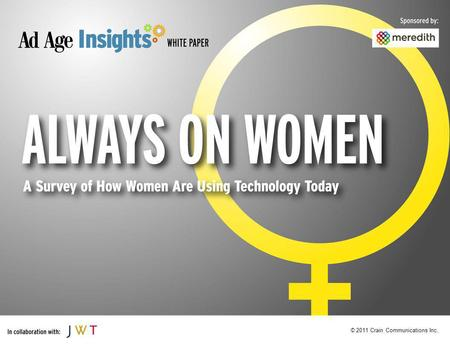 © 2011 Crain Communications Inc.. Always on Women A survey of how women are using technology today What Devices Millennials are Using, And What They Are.