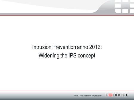 Intrusion Prevention anno 2012: Widening the IPS concept.