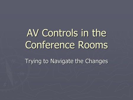 AV Controls in the Conference Rooms Trying to Navigate the Changes.