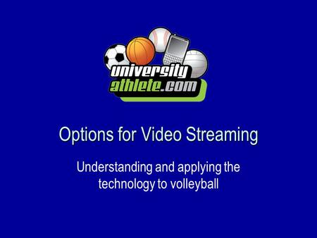 Options for Video Streaming Understanding and applying the technology to volleyball.