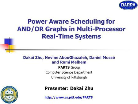 Power Aware Scheduling for AND/OR Graphs in Multi-Processor Real-Time Systems Dakai Zhu, Nevine AbouGhazaleh, Daniel Mossé and Rami Melhem PARTS Group.