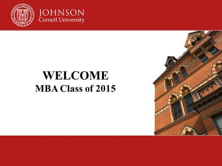 WELCOME MBA Class of 2015.