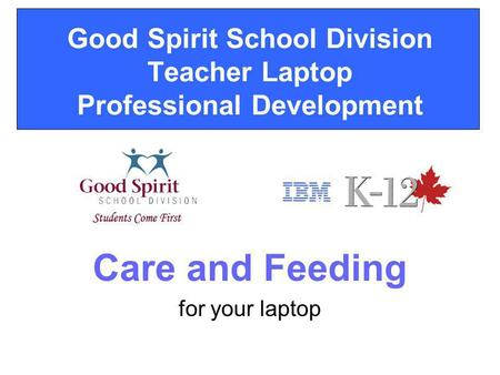 Good Spirit School Division Teacher Laptop Professional Development Care and Feeding for your laptop.