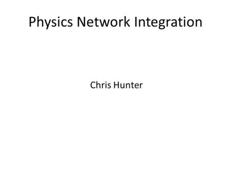 Physics Network Integration Chris Hunter. Physics network team Chris Hunter : Network Manager David Newton : Network Support Technician Room DWB 663 Phone.